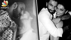 Deepika Padukone, Ranveer Singh's intimate video confirms NO breakup | Hot Tamil Bollywood News