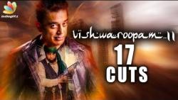 17 cuts for vishwaroopam 2   Kamal Haasan   Latest Tamil Cinema News