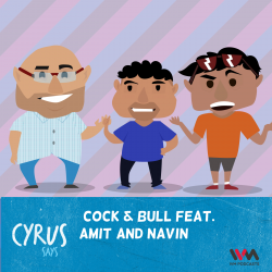 Ep. 255: Cock & Bull Feat. Amit and Navin
