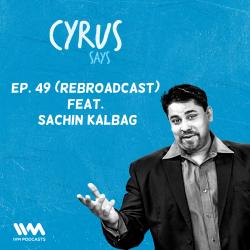 49: (Rebroadcast) Feat. Sachin Kalbag