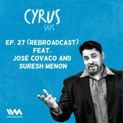 Ep. 27:  (Rebroadcast) Feat. José Covaco and Suresh Menon