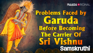 Problems faced by Garuda before becoming the carrier of Sri Vishnu​