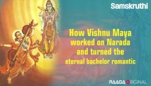 How Vishnu Maya worked on Narada and turned the eternal bachelor romantic