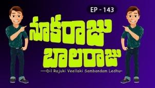 NookaRaju Balaraju - Ep 143