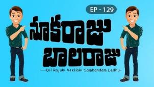 NookaRaju Balaraju - Ep 129