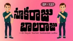 NookaRaju Balaraju - Ep 127